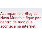 Acompanhe o Blog da Novo Mundo e fique por dentro de tudo que acontece na internet.